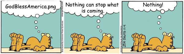 Three images of Garfield lying under a thought bubble. They contain Q drop #4950 which reads: Panel 1: GodBlessAmerica.png Panel 2: Nothing can stop what is coming. Panel 3: Nothing!