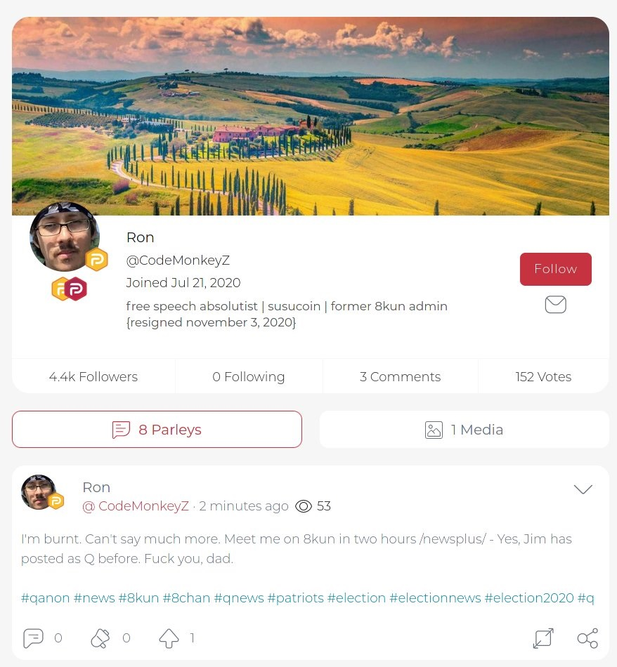 A picture of a verified Parler account called 'Ron' or '@CodeMonkeyZ' with a post which reads: I'm burnt. Can't say much more. Meet me on 8kun in two hours /newsplus/ - Yes, Jim has posted as Q before. Fuck you, dad. #qanon #news #8kun #8chan #qnews #patriots #election #electionnews #election2020 #q