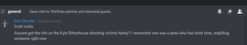 Screenshot from a Discord channel. Channel name is 'General'. Channel description is 'Open chat for WeWake patriots and interested guests.'  The username is 'Don Qoyote'. Message is: Scott rocks. Anyone got the info on the Kyle Rittenhouse shooting victims handy? I remember one was a pedo who had done time, redpilling someone right now
